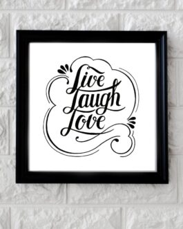 Art Frame with Quotes Live Laugh Love ( 10 x 10 )