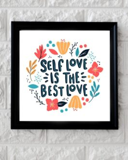 Art Frame with Quotes Self Love is the best Love ( 10 x 10 )