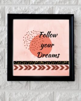Art Frame with Quotes Follow Your Dreams